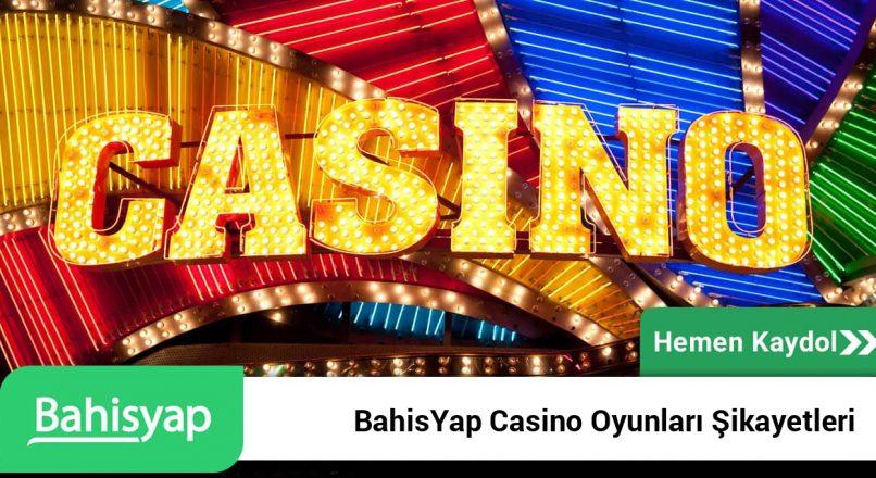 Bahisyap Casino Oyunları Şikayetleri