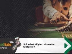 Sultanbet Müşteri Hizmetleri Şikayetleri